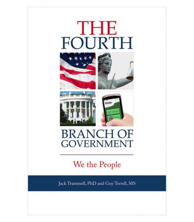 The Fourth Branch of Government: We the People by Jack Trammell, PhD and Guy Terrell, MS, PMP